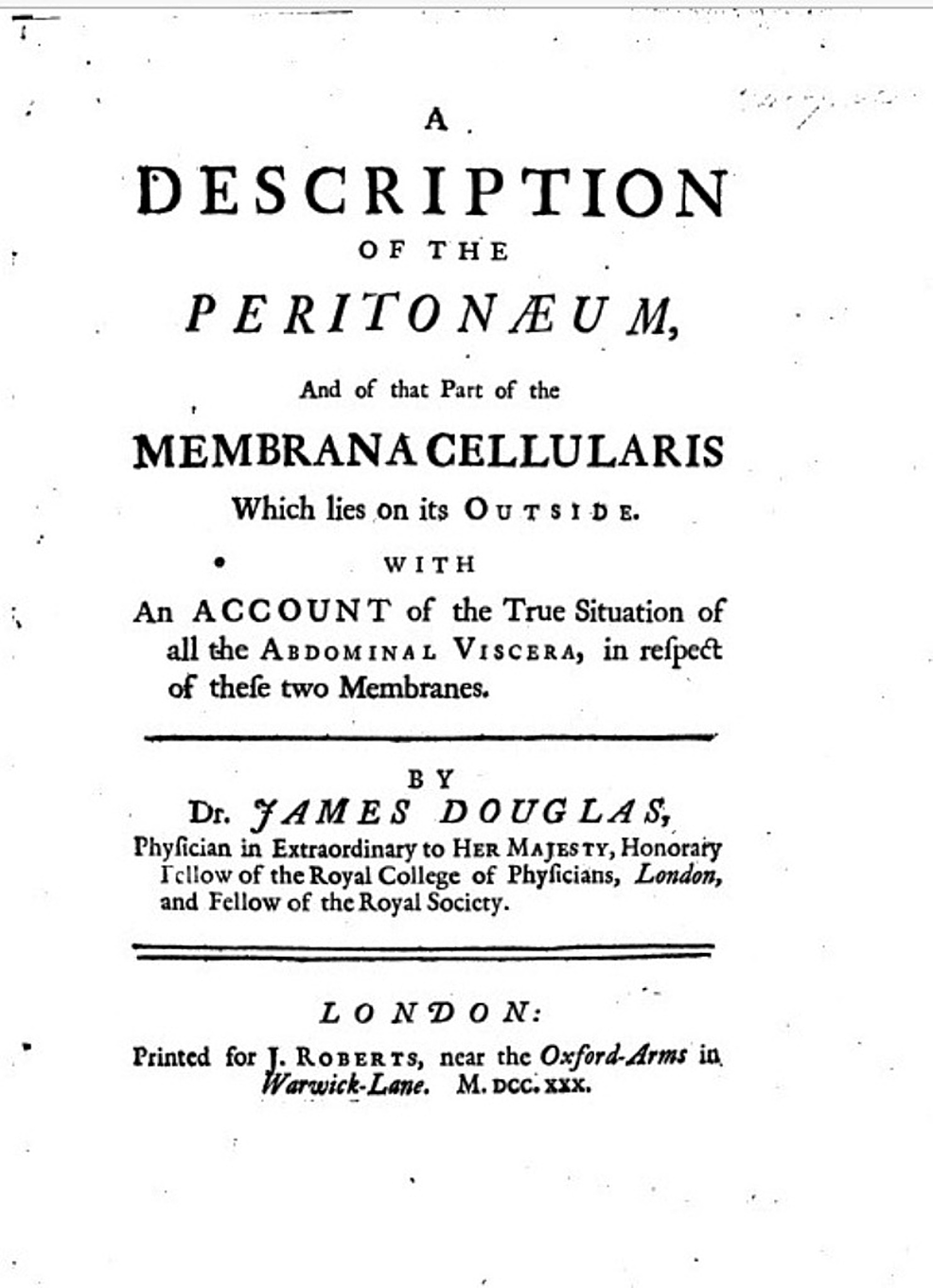 """The-cover-page-of-the-famous-book-by-James-Douglas-named-""""A-Description-of-the-Peritoneum,-and-of-that-Part-of-the-Membrana-Cellularis-which-lies-on-its-Outside,-with-an-Account-of-the-True-Situation-of-all-the-Abdominal-Viscera""""-published-in-1730.-In-this-book,-for-the-first-time,-is-recorded-the-famous-""""pouch-of-Douglas.""""-Public-domain."""